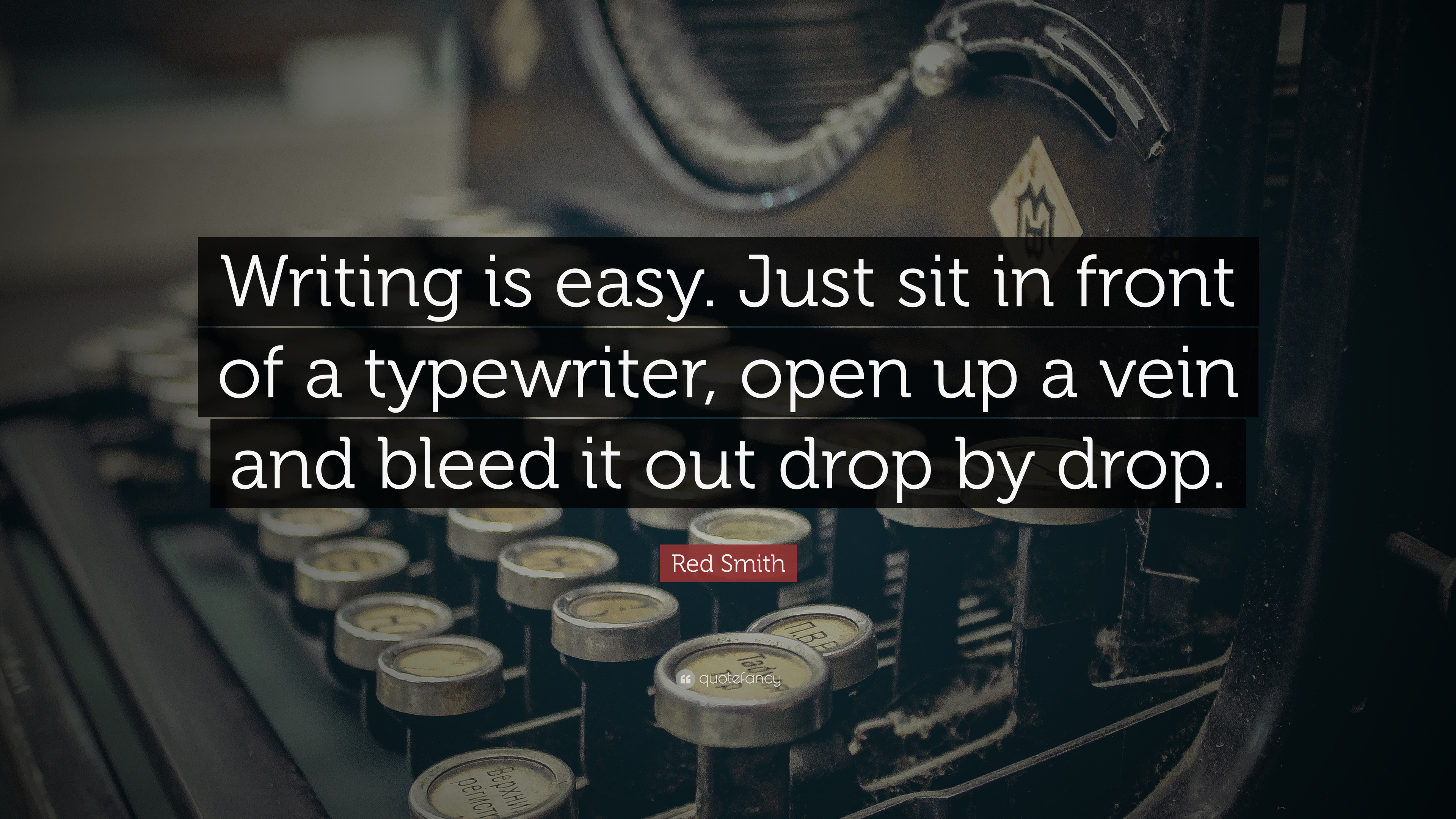 Quote of the Day, blog post by Aspasia S. Bissas, aspasiasbissas.com. Writing is easy. Just sit in front of a typewriter, open up a vein and bleed it out drop by drop-- Red Smith