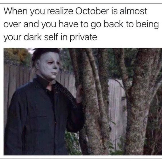 when you realize october is almost over, michael myers meme, aspasia s. bissas