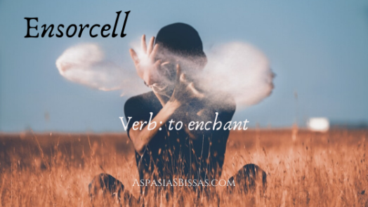 ensorcell, enchant, enchantment, magic, aspasia s. bissas