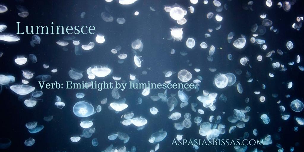 luminesce, luminescence, luminescent, beautiful words, aspasia s. bissas