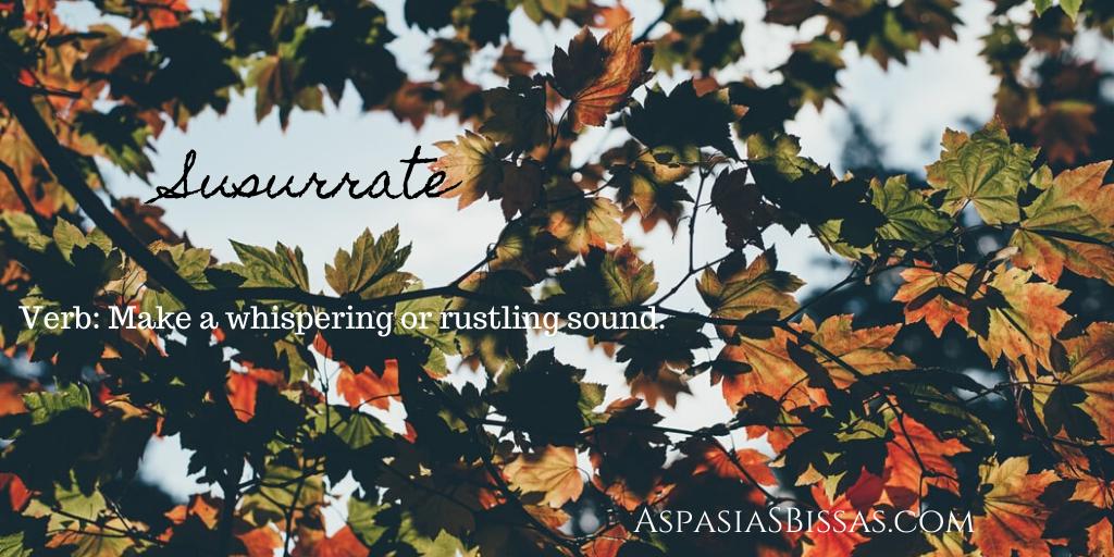 susurrate, susurration, susurrus, beautiful words, aspasia s. bissas
