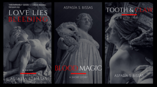 Book Sale: Love Lies Bleeding, Blood Magic, and Tooth & Claw by Aspasia S. Bissas