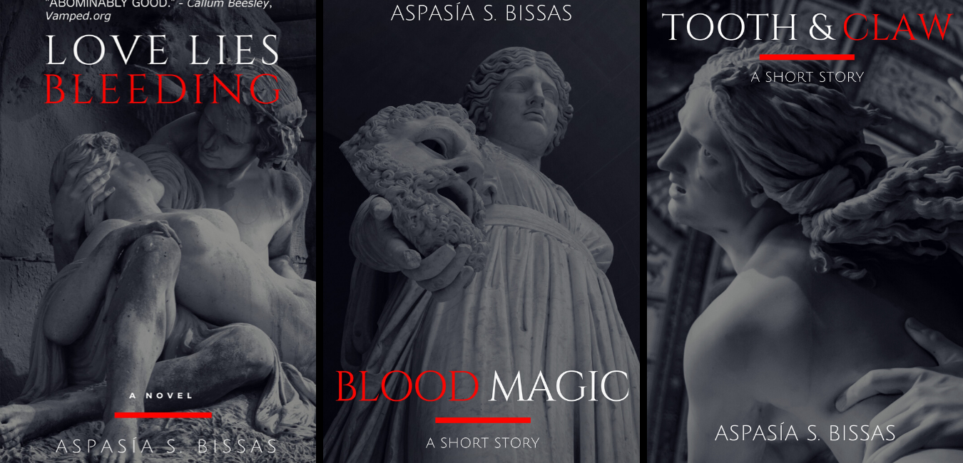 Love Lies Bleeding by Aspasia S. Bissas, Blood Magic by Aspasia S. Bissas, Tooth & Claw by Aspasia S. Bissas, books, free books, vampire, vampires, dark fantasy, gothic, urban fantasy, paranormal, supernatural, strong female protagonist, aspasiasbissas.com