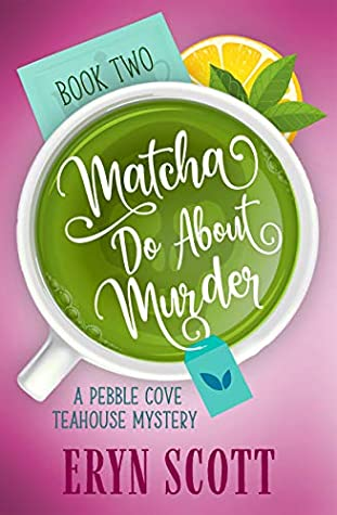 Currently Reading blog post by Aspasia S. Bissas, cozy mystery, cozy mysteries, matcha do about murder, eryn scott, tea, tea house, matcha, fiction, reading, book, books, read more books, aspasiasbissas.com