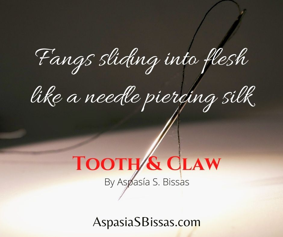 Book Quote, blog post, Aspasia S. Bissas, short story, free book, free books, book, books, free ebook, free ebooks, ebook, ebooks, freebie, freebies, quote, quotes, book quote, book quotes, tooth and claw, tooth & claw, fangs, vampire, vampires, read more, aspasiabissas.com