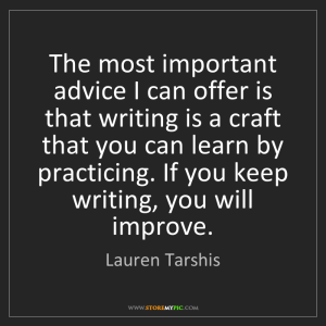 6 Helpful Writing Tips, writing tips from writers, blog post by Aspasia S. Bissas, the most important advice I can offer is that writing is a craft, quote, quotes, writing quote, lauren tarshis, if you keep writing you will improve, writing tips, writing, writers, writing hacks, aspasiabissas.com