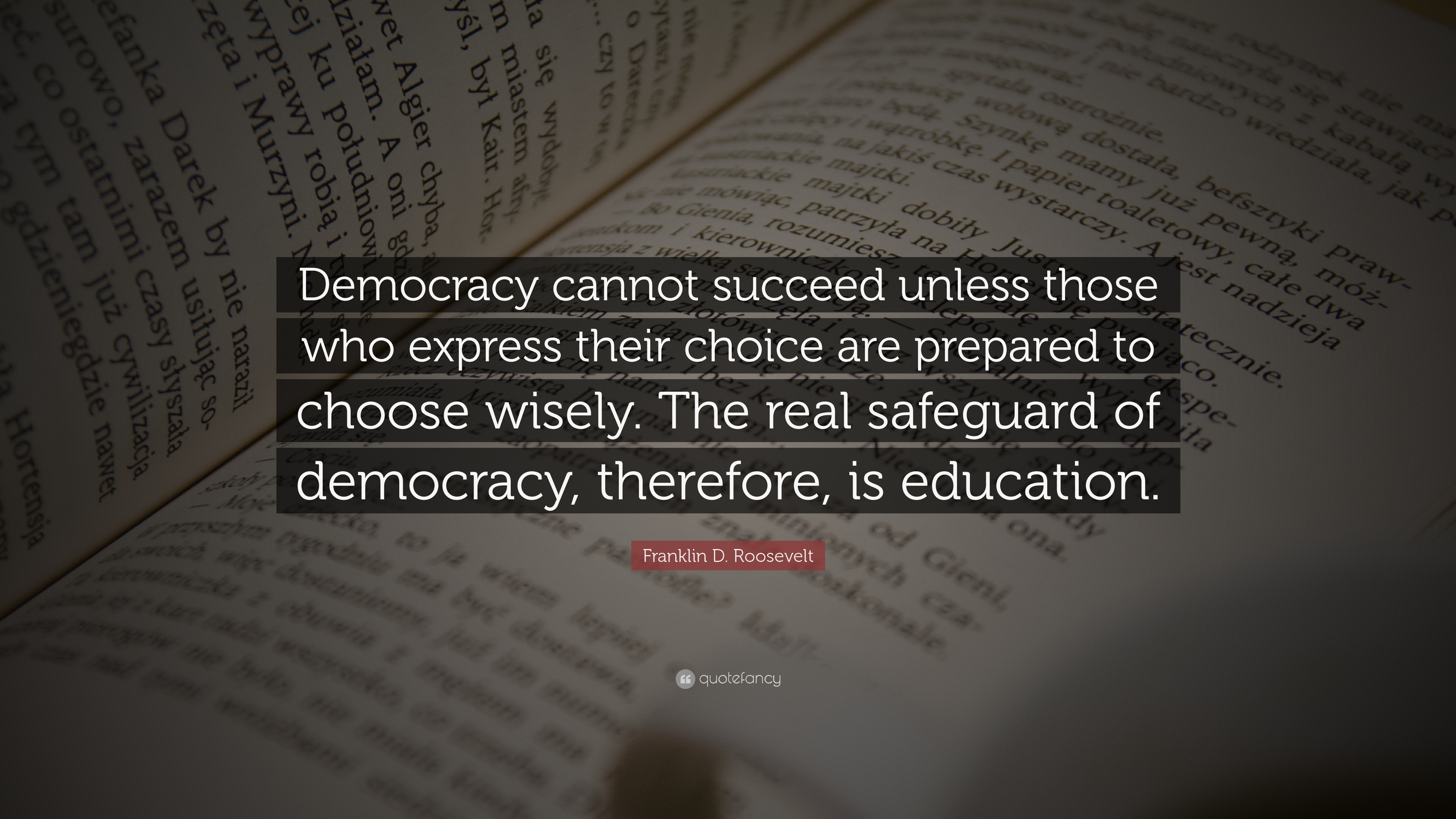 Quote of the week, fdr, franlin d. roosevelt, quote, quotes, quote of the day, democracy, USA, America, elections, 2020, americam election, joe biden, kamala harris, democracy cannot succeed unless those who express their choice are prepared to choose wisely. The real safeguard of democracy, therefore, is education, aspasiasbissas.com