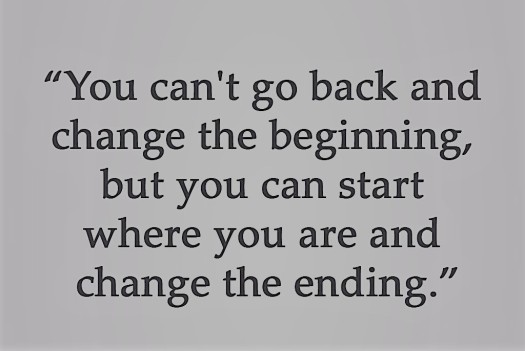 quote of the day, quote, quotes, quote of the week, inspirational quotes, inspiring quotes, fresh start, start over, you can't go back and change the beginning but you can start where you are and change the ending, aspasiasbissas.com