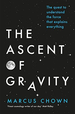 Currently Reading: The Ascent of Gravity by Marcus Chown, blog post by Aspasia S. Bissas, aspasiasbissas.com
