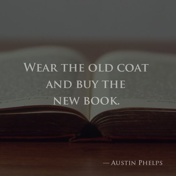 Quote of the Day: Wear the Old Coat, Buy the New Book by Austin Phelps, blog post by Aspasia S. Bissas