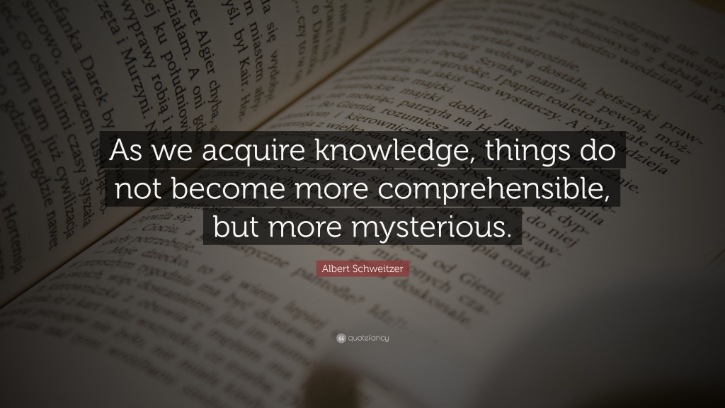 "Quote of the Day, blog post by Aspasia S. Bissas: ""As we acquire knowledge, things do not become more comprehensible, but more mysterious."" Quote by Albert Schweitzer"