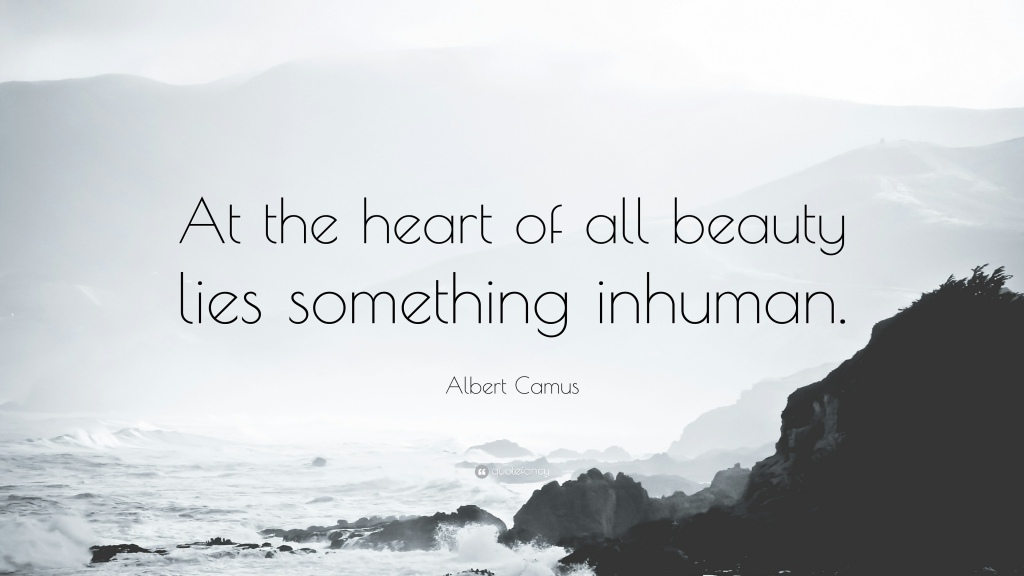 "Quote of the Day: ""At the heart of all beauty lies something inhuman,"" by Albert Camus. Blog post by Aspasia S. Bissas, aspasiasbissas.com"