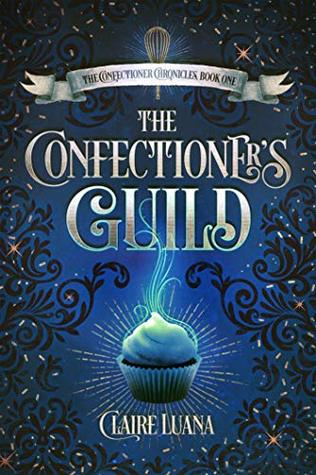 Currently Reading, blog post by Aspasia S. Bissas, aspasiasbissas.com, The Confectioner's Guild by Claire Luana