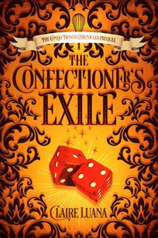 Currently Reading, blog post by Aspasia S. Bissas, aspasiasbissas.com, The Confectioner's Exile, The Confectioner Chronicles, Claire Luana, magic, baking, intrigue