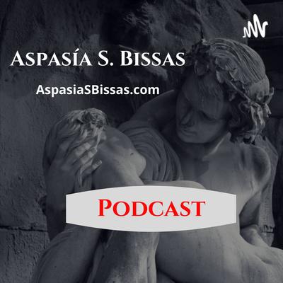 Podcast. Aspasia S. Bissas, aspasiasbissas.com