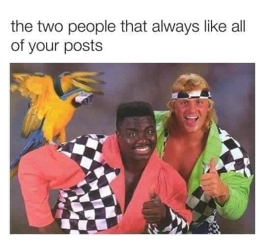 the two people who always like all your posts via aspasia s. bissas