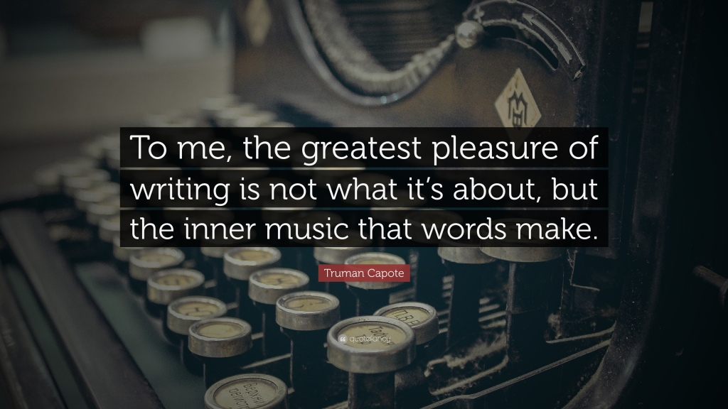 """Quote of the Day, blog post by Aspasia S. Bissas. """"To me, the greatest pleasure of writing is not what it's about, but the inner music that words male."""" Quote by Truman Capote"""
