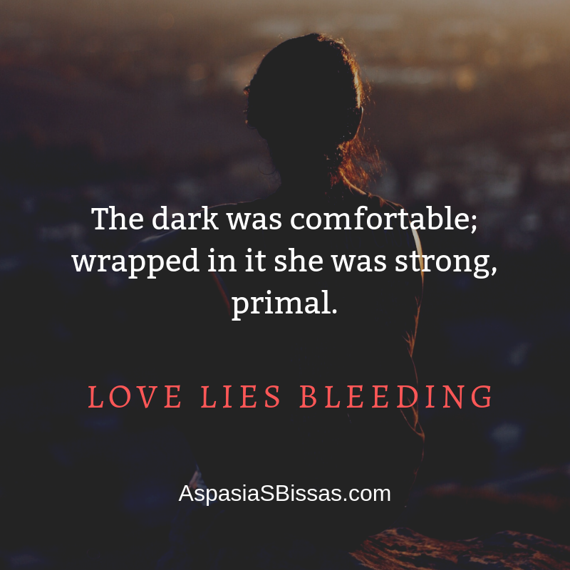 """Vampire quote: """"The dark was comfortable; wrapped in it she was strong, primal."""" Love Lies Bleeding by Aspasia S. Bissas,, aspasiasbissas.com"""